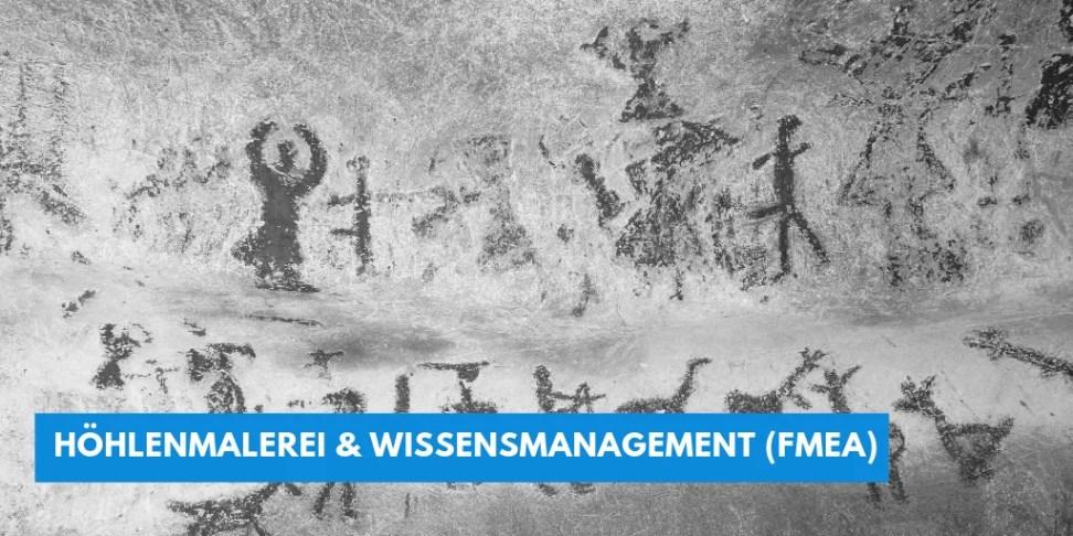 Höhlenmalerei Wissensmanagement FMEA