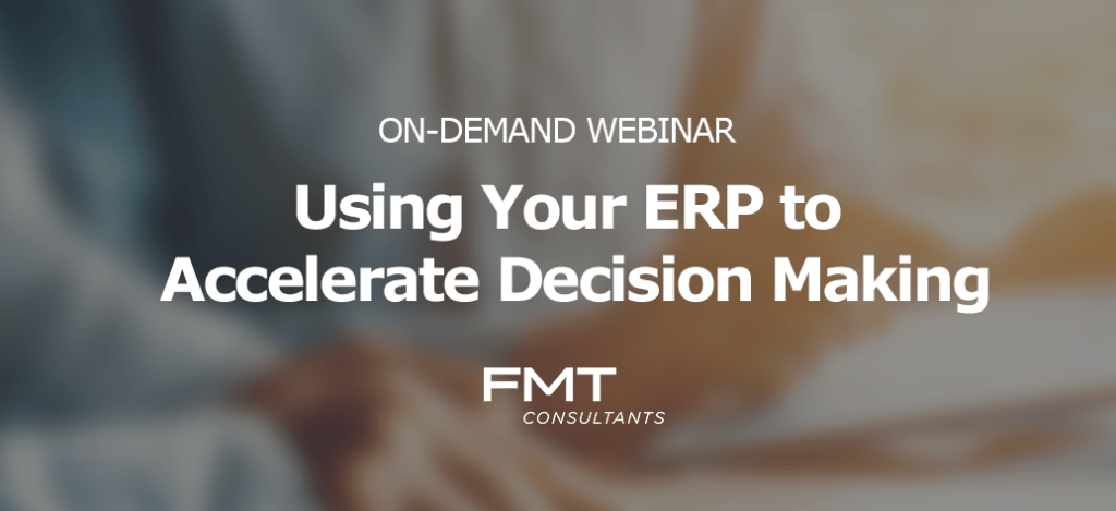FMT Consultants On-Demand Webinar Accelerate Decision Making with ERP