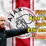 Vertical Tiki Taka: FM19 Ajax Tactic under Erik ten Hag