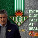 Bringing Quique Setién Tiki-Taka Tactic at Real Betis to FM19