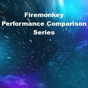 Delphi Firemonkey Performance Comparison Series