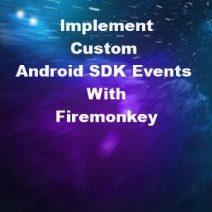 Delphi XE6 Firemonkey Custom Android SDK Events