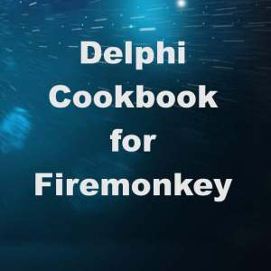 Delphi XE6 Firemonkey Cross Platform Cookbook