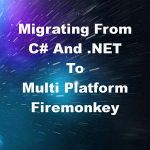 Delphi XE8 Firemonkey Migrate From C# .NET To Object Pascal