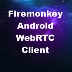 Delphi XE8 Firemonkey WebRTC Android