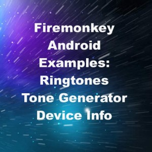 Delphi XE8 Firemonkey Ringtones Tone Generator Device Info Android