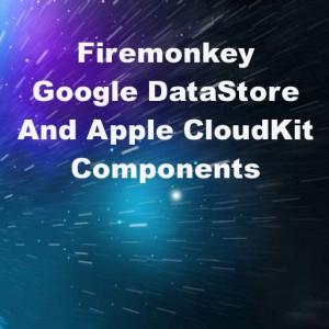 Delphi XE8 Firemonkey Google DataStore Apple CloudKit API Android IOS