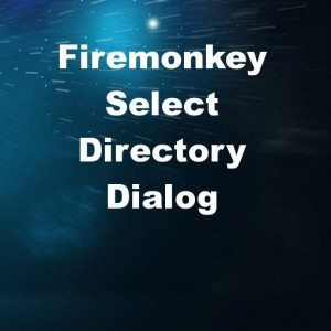Delphi XE8 Firemonkey Select Directory Windows OSX
