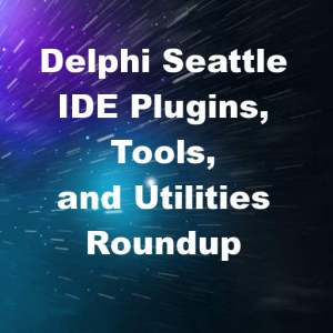 Delphi 10 Seattle IDE Plugins Tools Utilities Android IOS OSX Windows