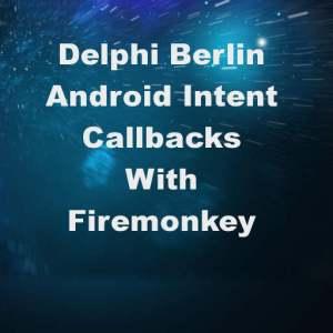Delphi 10 Berlin Android Callback Firemonkey Intent Java