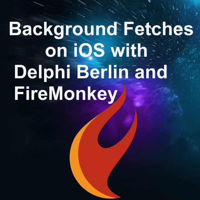 Fetch Data When Your App Is In The Background In FireMonkey With