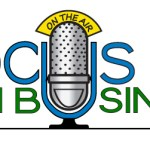 Be My Guest on Focus on Business Radio Program