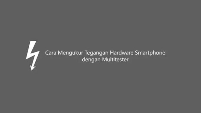 Cara Mengukur Tegangan, Kuat Arus, Resistansi Hardware Smartphone dengan Multitester