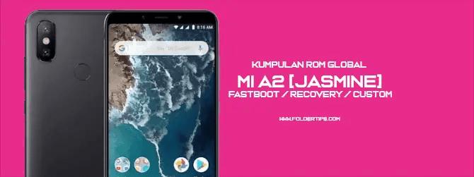 Mi A2 [Jasmine] : Kumpulan ROM Global [Fastboot / Recovery / Custom]