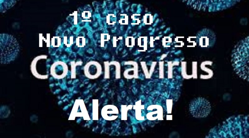 Primeiro infectado pelo novo coronavírus em Novo Progresso está recuperado,diz secretaria de saúde