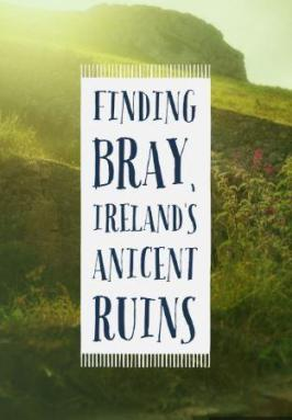 Finding Bray Ireland's Ancient Ruins