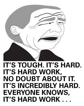 gw bush says, it's tough, it's hard, it's hard work