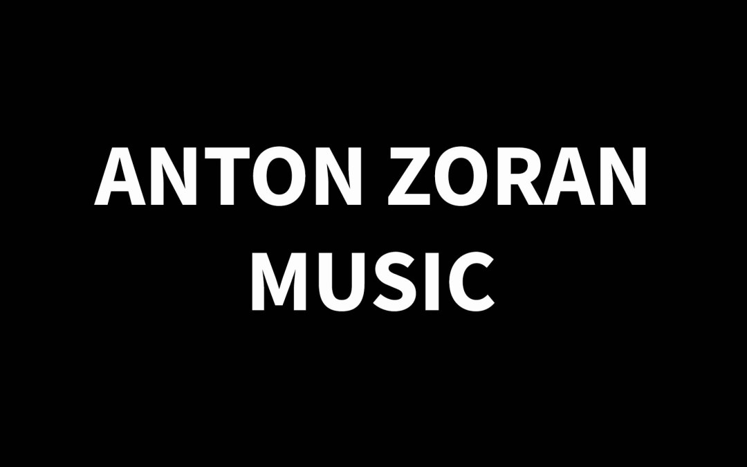 ANTON ZORAN MUSIC1909 – 2005