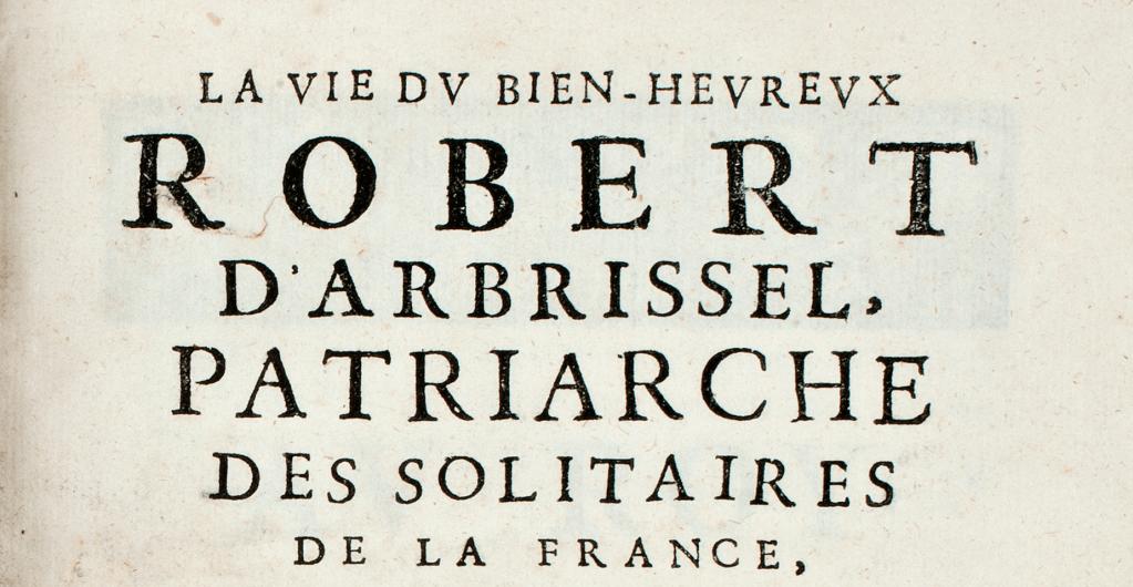 La vie du Bienheureux Robert d'Arbrissel