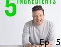 Jamie Oliver 5 Ingredients Quick Easy Food Recipe Book Episode 5