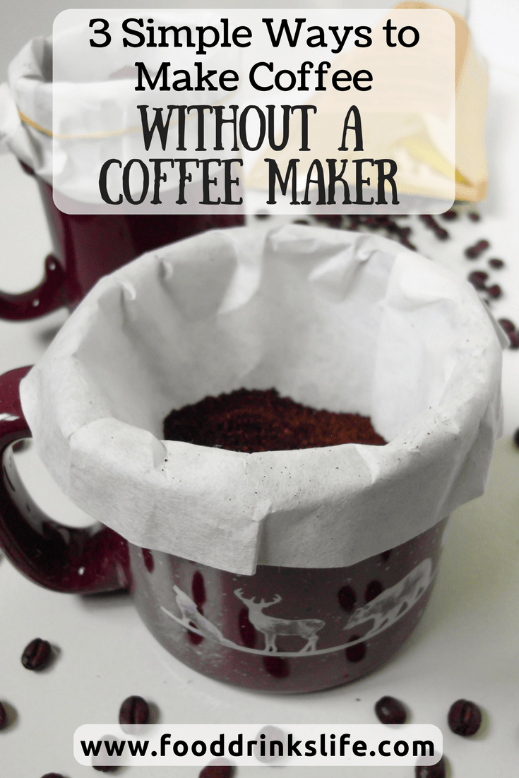 3 Simple Ways to Make Coffee Without a Coffee Maker   Food Drinks Life
