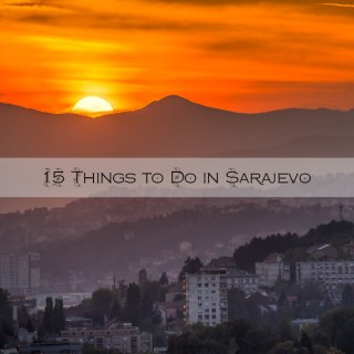 15 Things to Do in Sarajevo, Bosnia and Herzegovina