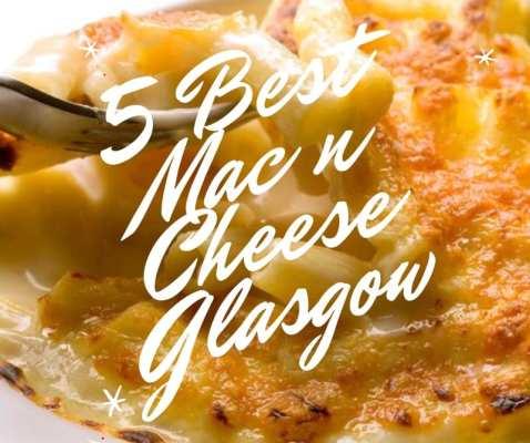 5 best mac n cheese glasgow