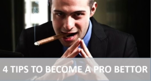 4 tips to become a pro bettor