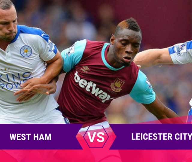 Premier League West Ham Vs Leicester City Odds For April 20 2019