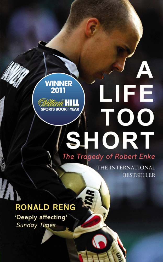 Book Review: 'A Life Too Short - The Tragedy of Robert Enke' by Ronald Reng, on the life of the late German goalkeeper Robert Enke
