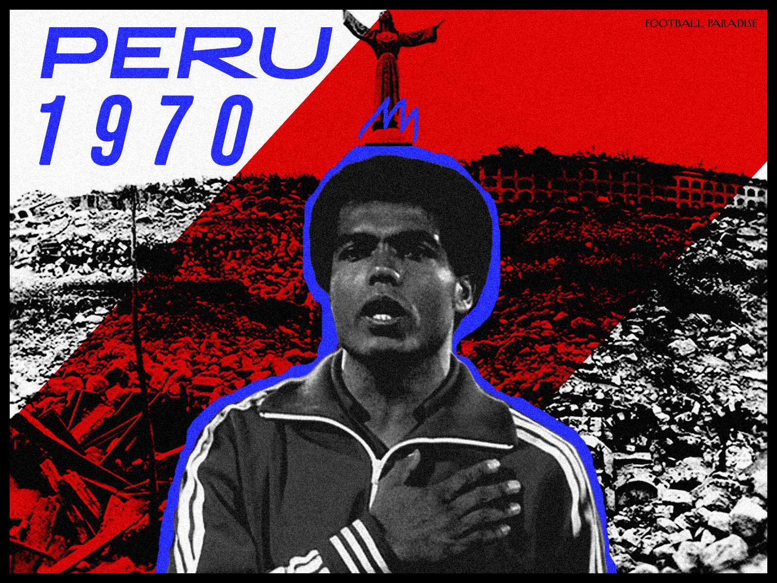 The Class of 1970: Peru and Teofilo Cubillas Against the Ancash Earthquake