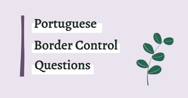 Portuguese border control questions graphic by Charlotte Markham
