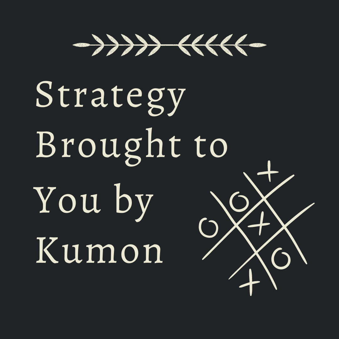 Strategy brought to you by kumon