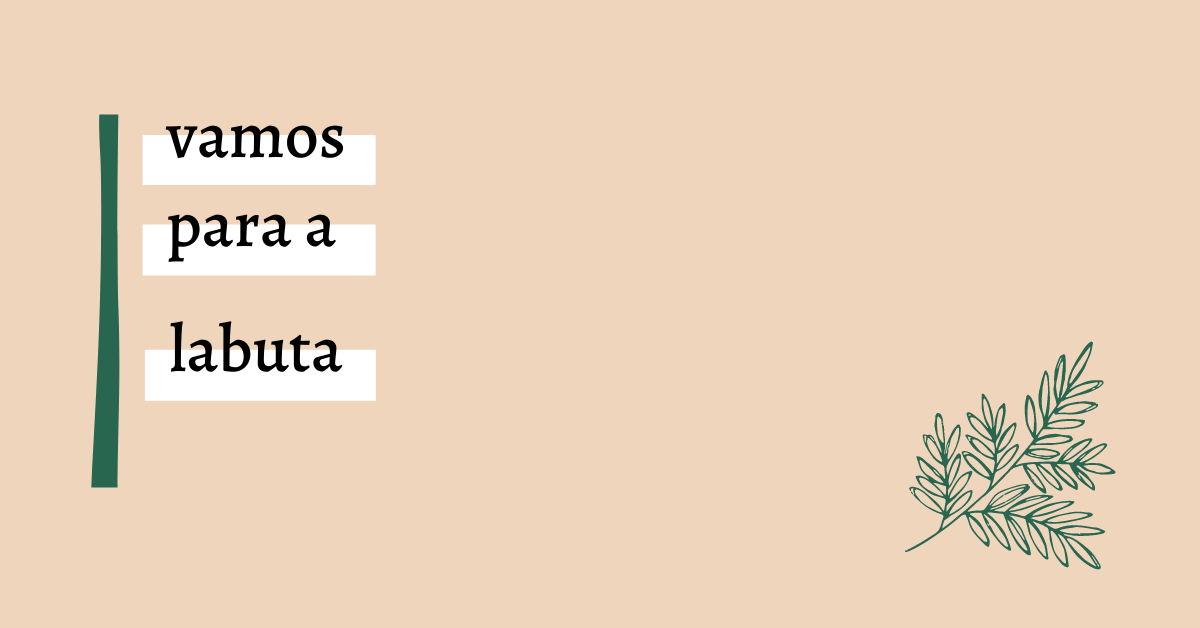 Vamos para a labuta is an idiom for Portuguese daily routine, let's go to work.