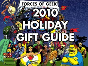 <center><bold>2010 FORCES OF GEEK HOLIDAY GIFT GUIDE</bold></center>