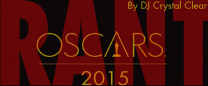 THE 87th ANNUAL ACADEMY AWARDS – RANT!