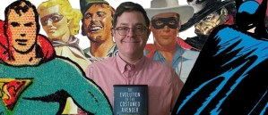 FOG! Chats With Jess Nevins About His Book, 'The Evolution of The Costumed Avenger: The 4,000-Year History of the Superhero'