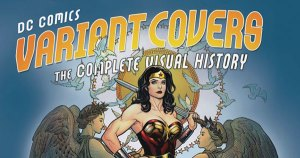 'DC Comics Variant Covers: The Complete Visual History' Showcases the Most Iconic Variant Covers Since 1986