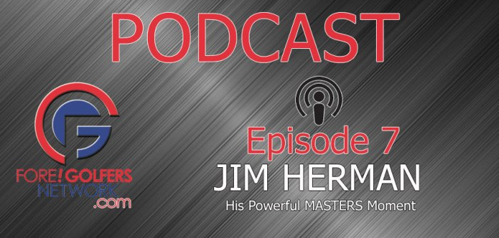 FGN Podcast – Ep 7: Masters Memories w/ PGA Tour's Jim Herman