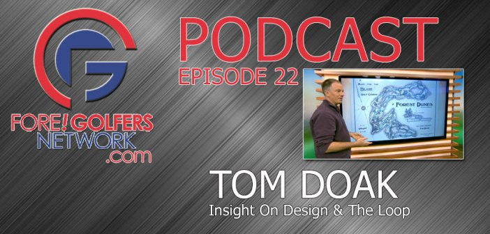 Fore Golfers Network 22 – Tom Doak – The Loop At Forest Dunes
