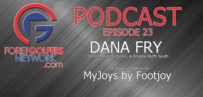 Fore Golfers Network 23 – Dana Fry on Design, Distance, & More