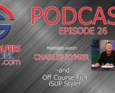 Fore Golfers Network 26 – Charlie Rymer PGA Preview and More!