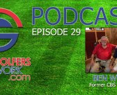 Fore Golfers Network 29 – Ben Wright, Former CBS Golf Analyst