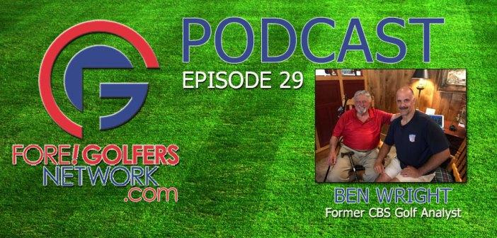 Fore Golfers Network 29 – Ben Wright, Former CBS Golf Analyst