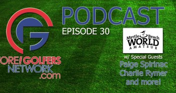 Fore Golfers Network 30 – Myrtle Beach World Amateur Recap