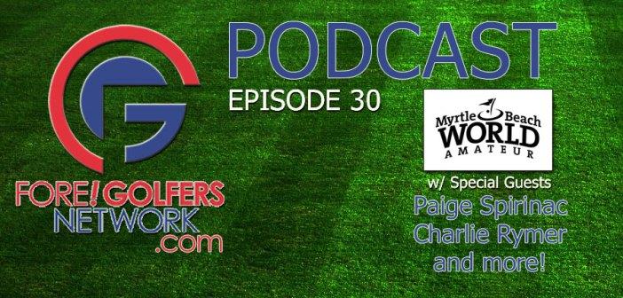 Fore Golfers Network 30 – Myrtle Beach World Amateur Recap