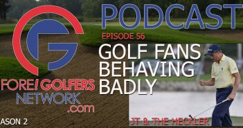 Fore Golfers Network 56 – Golf Fans Behaving Badly