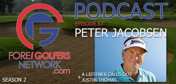 Fore Golfers Network 57 – Peter Jacobsen from NBC Golf Channel