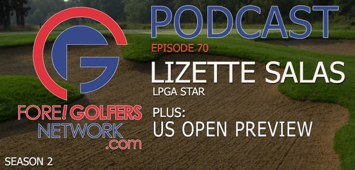FGN Ep 70 – LPGA Star Lizette Salas & US Open Preview