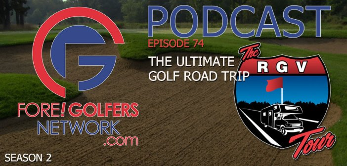 FGN Ep 74 – The Ultimate Golf Road Trip – Koenig's RGV Tour